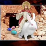 "And the angel said ""Jesus did doth ride forth on the holy bunny which thensecrated colored eggs."" begat the con"